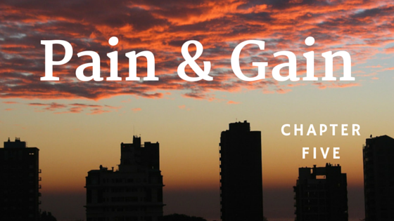 Pain & Gain, Chapter Five